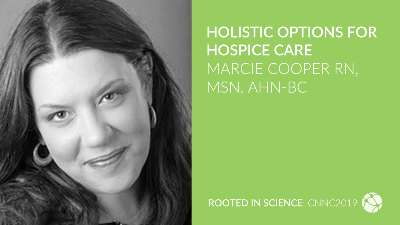 Holistic Options for Hospice Care with Marcie Cooper RN, MSN, AHN-BC