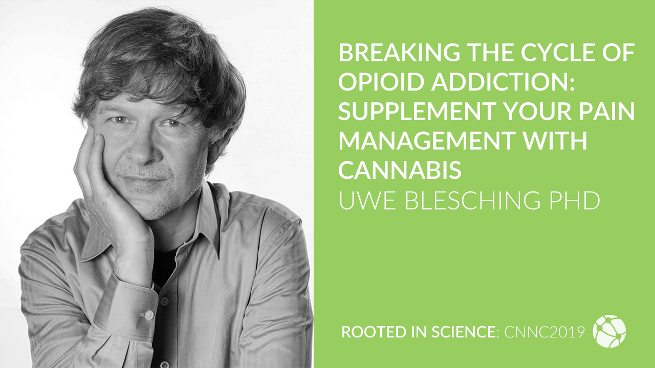 Breaking the Cycle of Opioid Addiction: Supplement Your Pain Management with Cannabis with Uwe Blesching, PhD